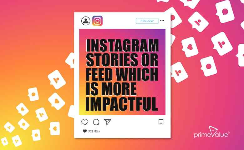Which is more Impactful Instagram Stories OR Instagram Posts?
