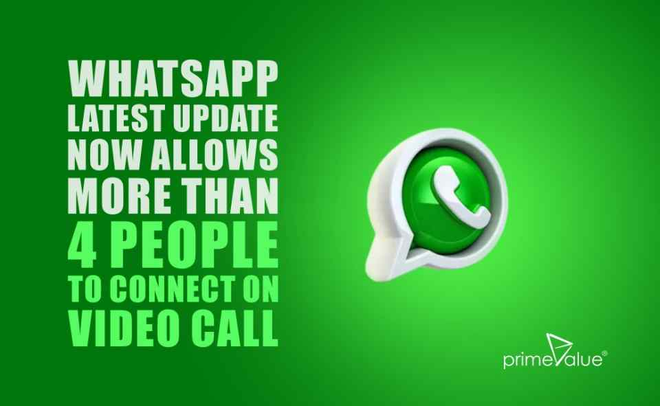WhatsApp Latest Update Now Allows more than 4 people to Connect on Video Call